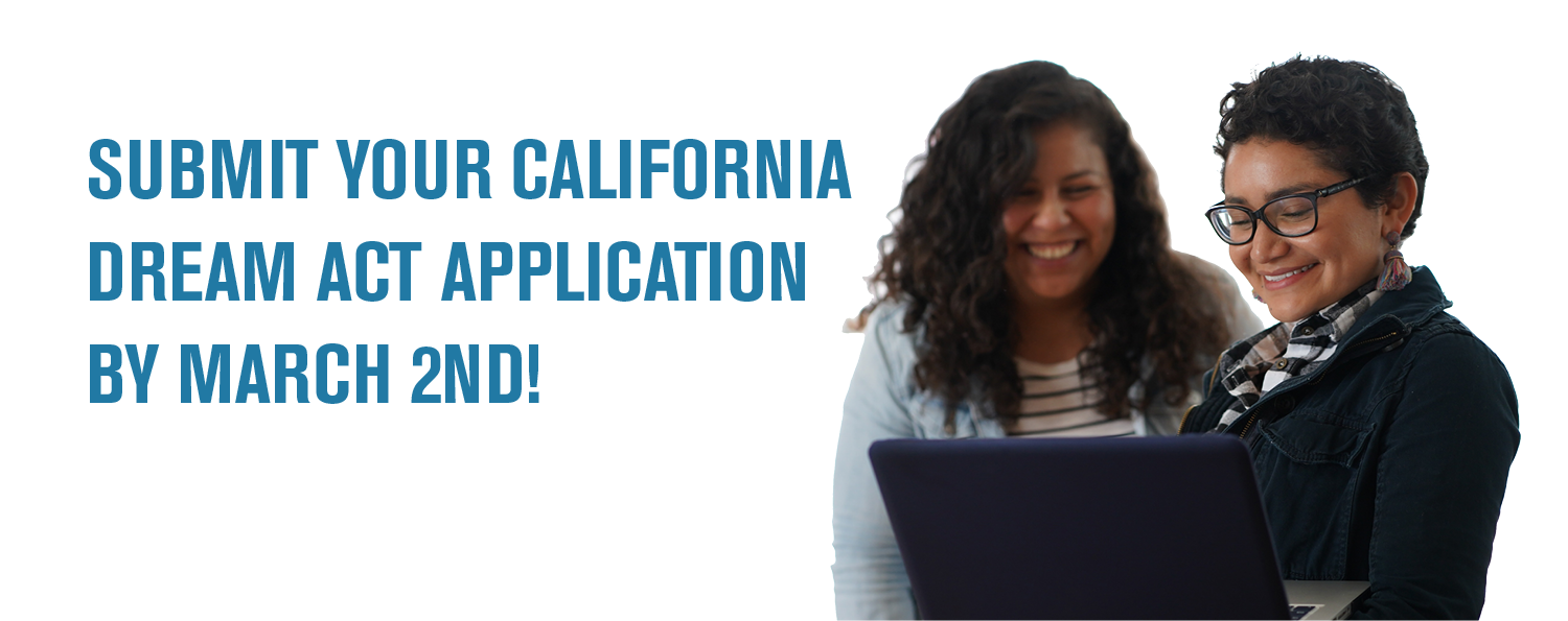 Submit your California Dream Act Application by March 2nd!