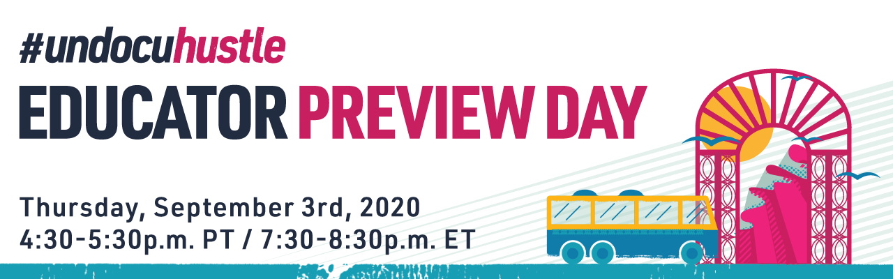UndocuHustle Educator Preview Day is on Thursday, September 3rd at 4:30 p.m. Pacific Time
